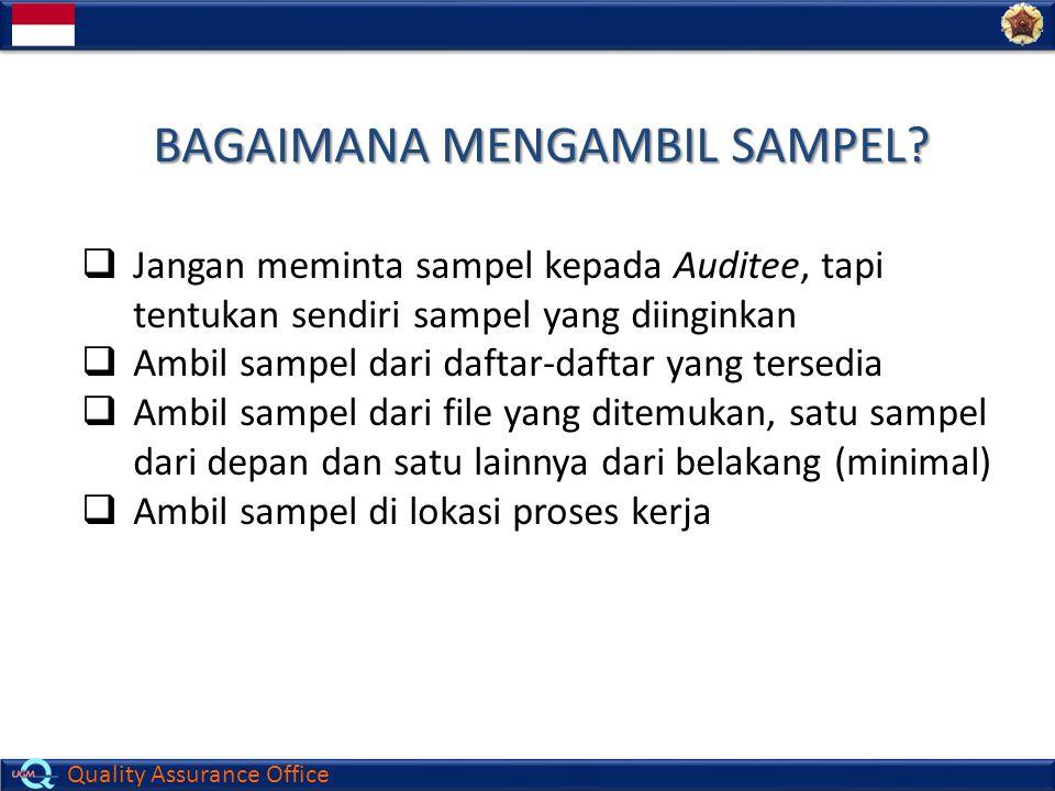 Quality Assurance Office BAGAIMANA MENGAMBIL SAMPEL?  Jangan meminta sampel kepada Auditee, tapi tentukan sendiri sampel yang diinginkan  Ambil samp