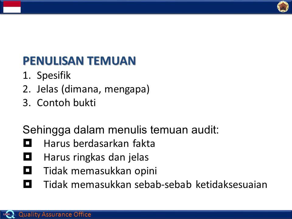 Quality Assurance Office PENULISAN TEMUAN 1.Spesifik 2.Jelas (dimana, mengapa) 3.Contoh bukti Sehingga dalam menulis temuan audit:  Harus berdasarkan