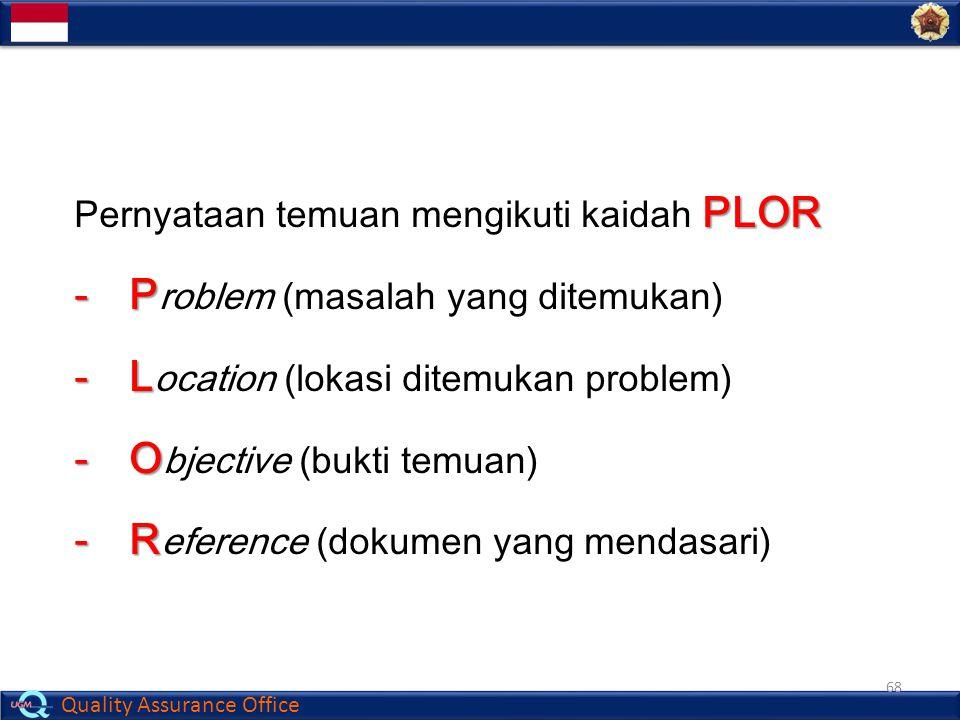 Quality Assurance Office PLOR Pernyataan temuan mengikuti kaidah PLOR -P -P roblem (masalah yang ditemukan)  -L -L ocation (lokasi ditemukan problem)