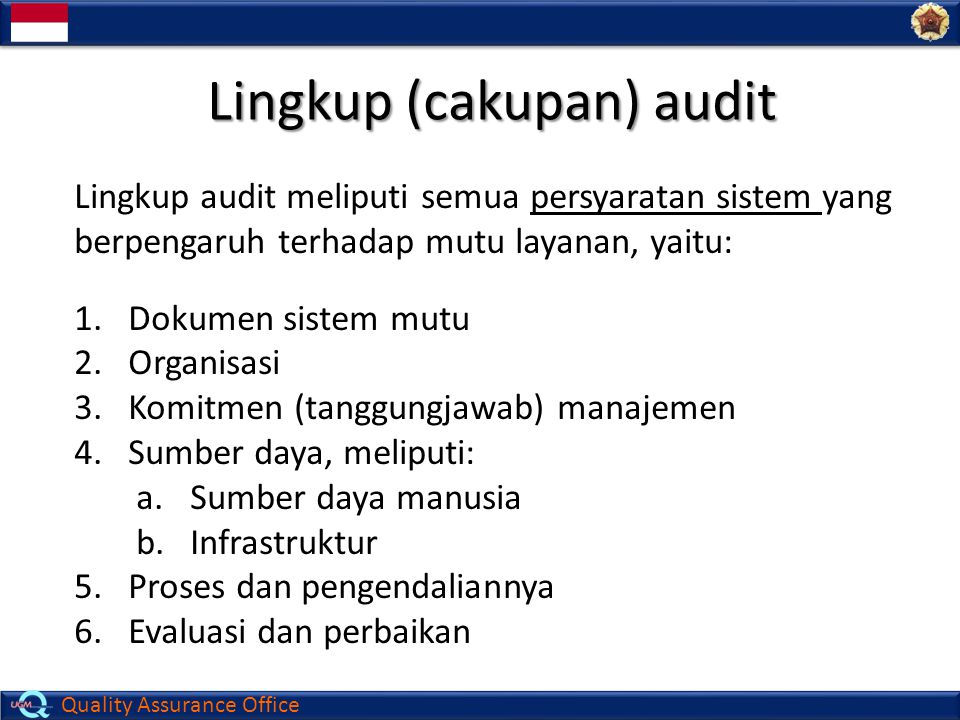 Quality Assurance Office Lingkup (cakupan) audit Lingkup audit meliputi semua persyaratan sistem yang berpengaruh terhadap mutu layanan, yaitu: 1.Doku