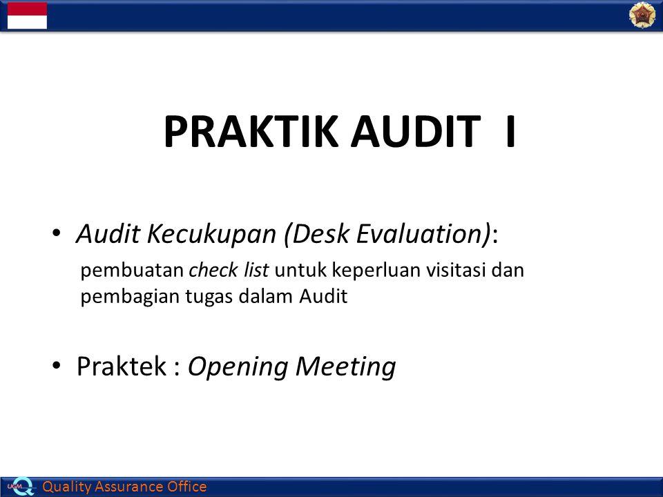 Quality Assurance Office PRAKTIK AUDIT I Audit Kecukupan (Desk Evaluation): pembuatan check list untuk keperluan visitasi dan pembagian tugas dalam Au