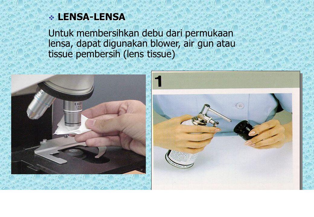 LENSA-LENSA  LENSA-LENSA Untuk membersihkan debu dari permukaan lensa, dapat digunakan blower, air gun atau tissue pembersih (lens tissue)