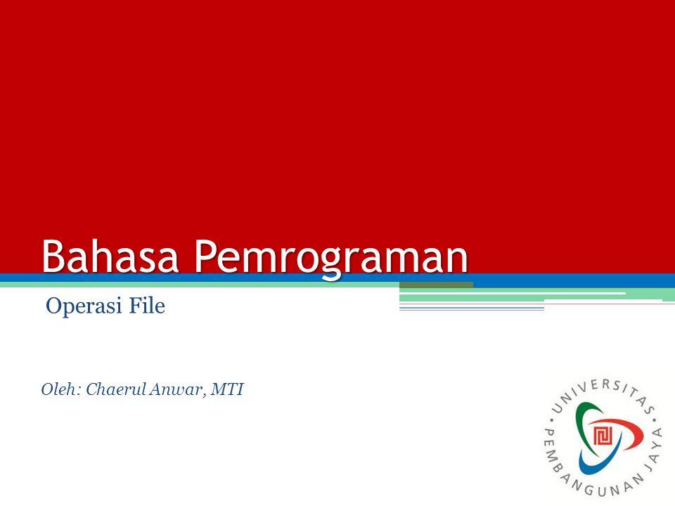 Bahasa Pemrograman Operasi File Oleh: Chaerul Anwar, MTI