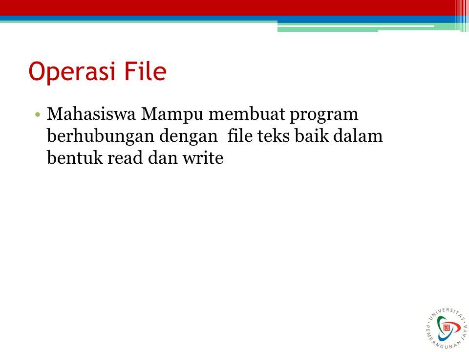 Reading File Untuk membaca file, diperlukan langkah-langkah: ▫Buat object File dengan memasukan parameter namafile atau namafile lengkap dengan path.