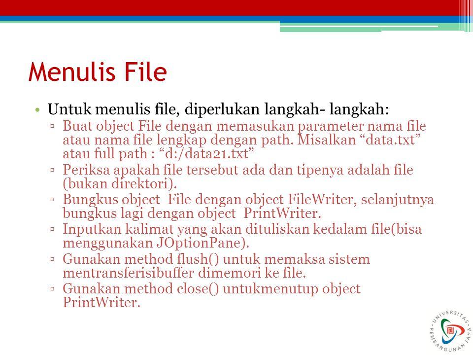 Menulis File Untuk menulis file, diperlukan langkah- langkah: ▫Buat object File dengan memasukan parameter nama file atau nama file lengkap dengan pat