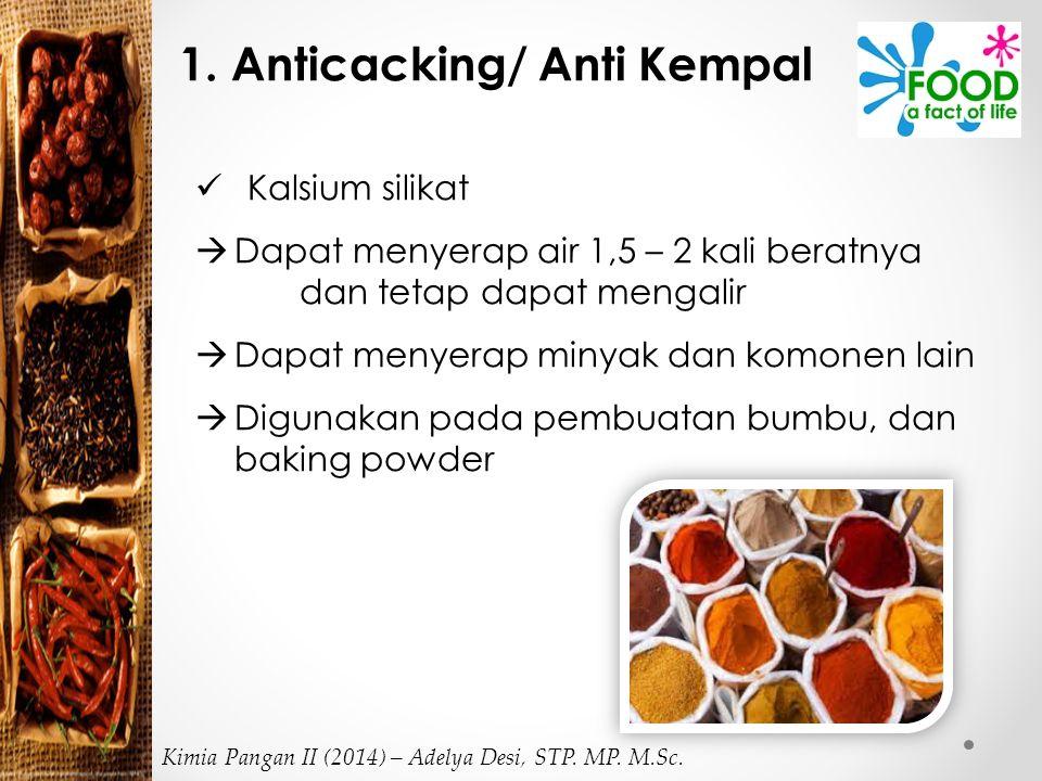 1. Anticacking/ Anti Kempal Kalsium silikat  Dapat menyerap air 1,5 – 2 kali beratnya dan tetap dapat mengalir  Dapat menyerap minyak dan komonen la