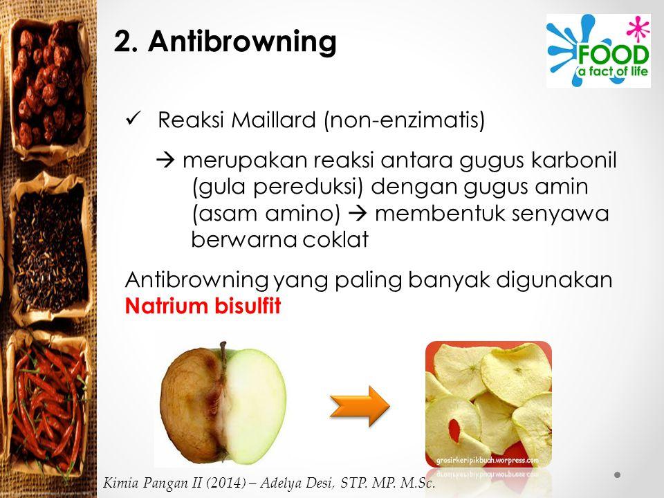 Reaksi Maillard (non-enzimatis)  merupakan reaksi antara gugus karbonil (gula pereduksi) dengan gugus amin (asam amino)  membentuk senyawa berwarna coklat Antibrowning yang paling banyak digunakan Natrium bisulfit 2.