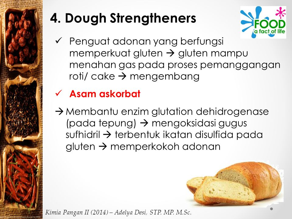 4. Dough Strengtheners Penguat adonan yang berfungsi memperkuat gluten  gluten mampu menahan gas pada proses pemanggangan roti/ cake  mengembang Asa