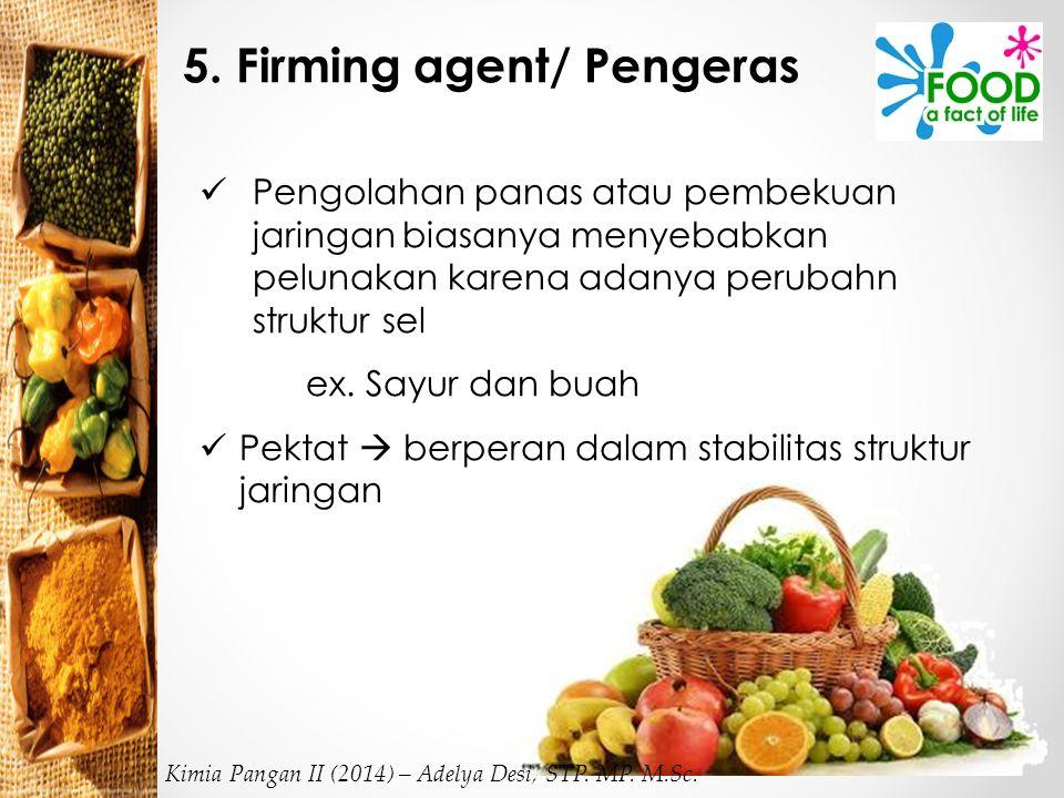 5. Firming agent/ Pengeras Pengolahan panas atau pembekuan jaringan biasanya menyebabkan pelunakan karena adanya perubahn struktur sel ex. Sayur dan b
