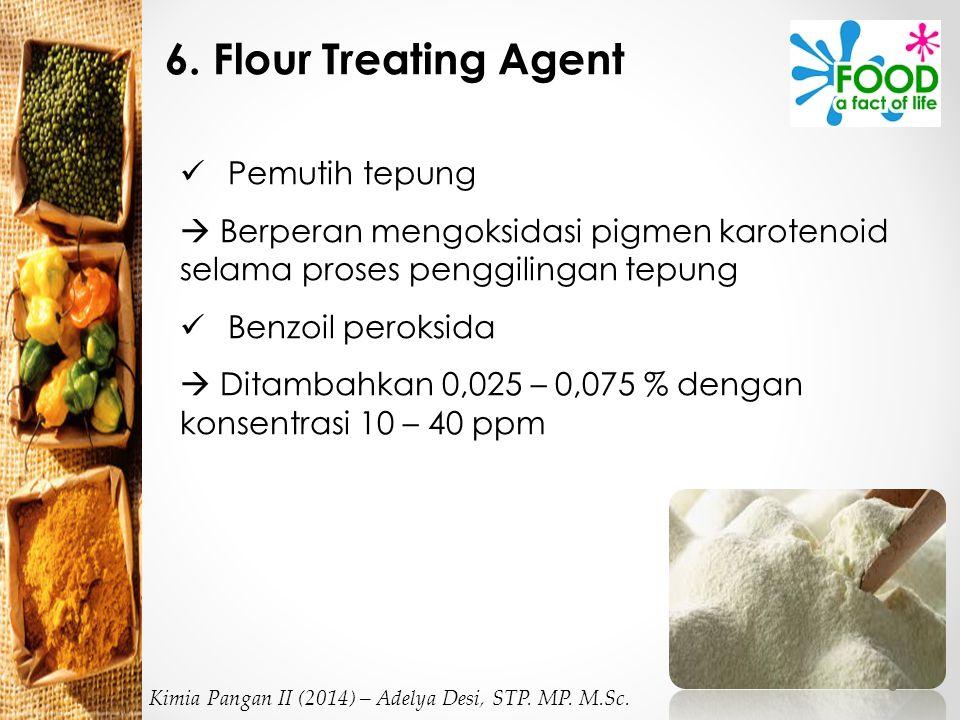 6. Flour Treating Agent Pemutih tepung  Berperan mengoksidasi pigmen karotenoid selama proses penggilingan tepung Benzoil peroksida  Ditambahkan 0,0