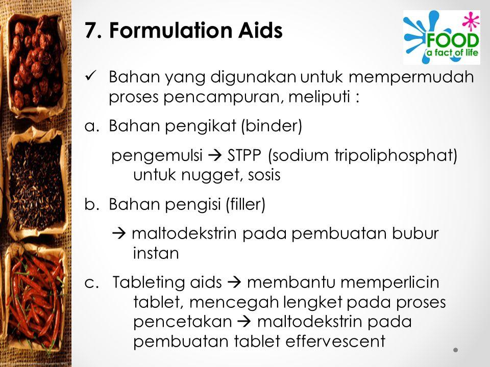 7. Formulation Aids Bahan yang digunakan untuk mempermudah proses pencampuran, meliputi : a.Bahan pengikat (binder) pengemulsi  STPP (sodium tripolip
