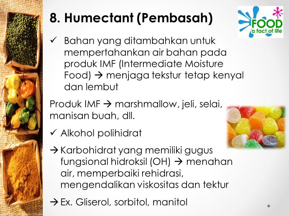8. Humectant (Pembasah) Bahan yang ditambahkan untuk mempertahankan air bahan pada produk IMF (Intermediate Moisture Food)  menjaga tekstur tetap ken