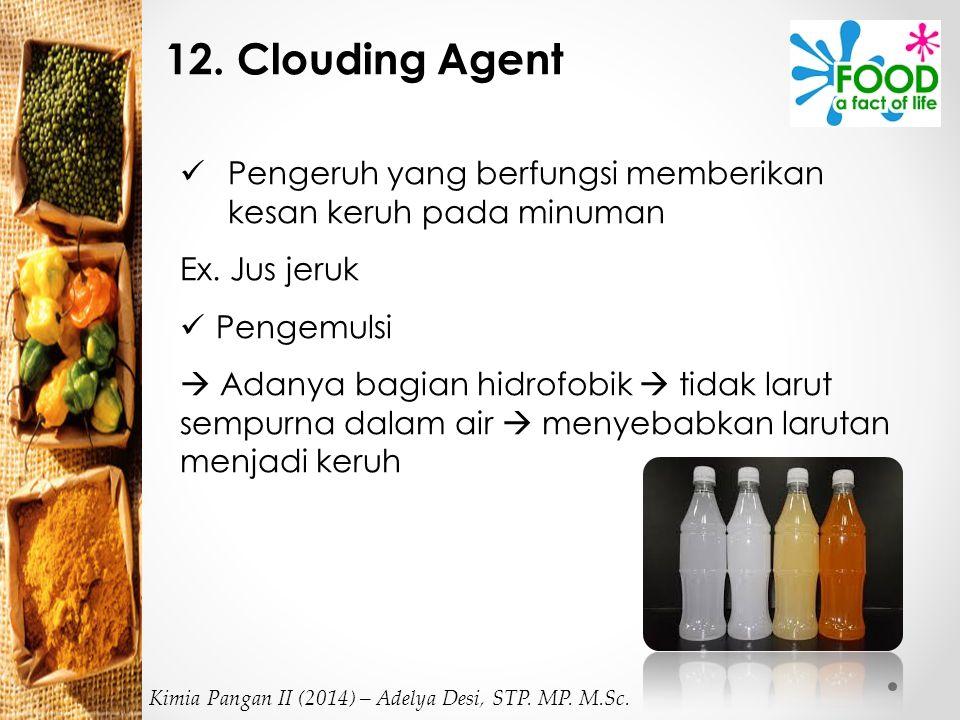 12.Clouding Agent Pengeruh yang berfungsi memberikan kesan keruh pada minuman Ex.