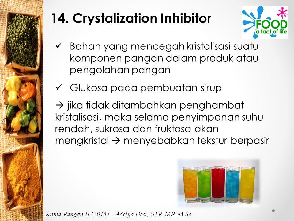 14. Crystalization Inhibitor Bahan yang mencegah kristalisasi suatu komponen pangan dalam produk atau pengolahan pangan Glukosa pada pembuatan sirup 