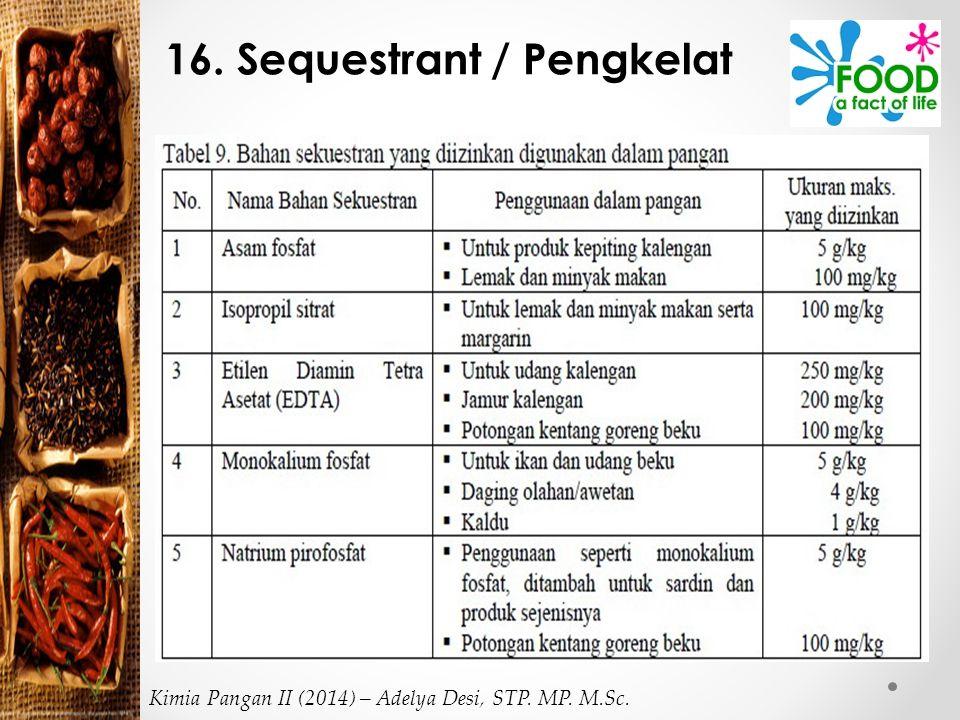 16. Sequestrant / Pengkelat Kimia Pangan II (2014) – Adelya Desi, STP. MP. M.Sc.
