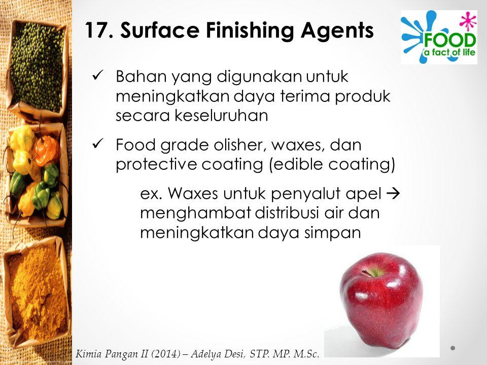 17. Surface Finishing Agents Bahan yang digunakan untuk meningkatkan daya terima produk secara keseluruhan Food grade olisher, waxes, dan protective c