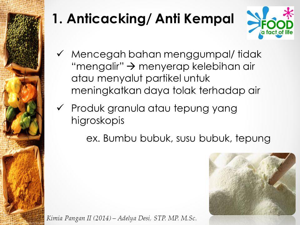 """1. Anticacking/ Anti Kempal Mencegah bahan menggumpal/ tidak """"mengalir""""  menyerap kelebihan air atau menyalut partikel untuk meningkatkan daya tolak"""