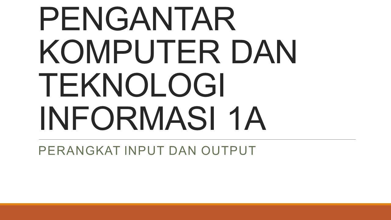 SUBJECT : Jenis dan cara kerja perangkat input Perangkat dan metode output