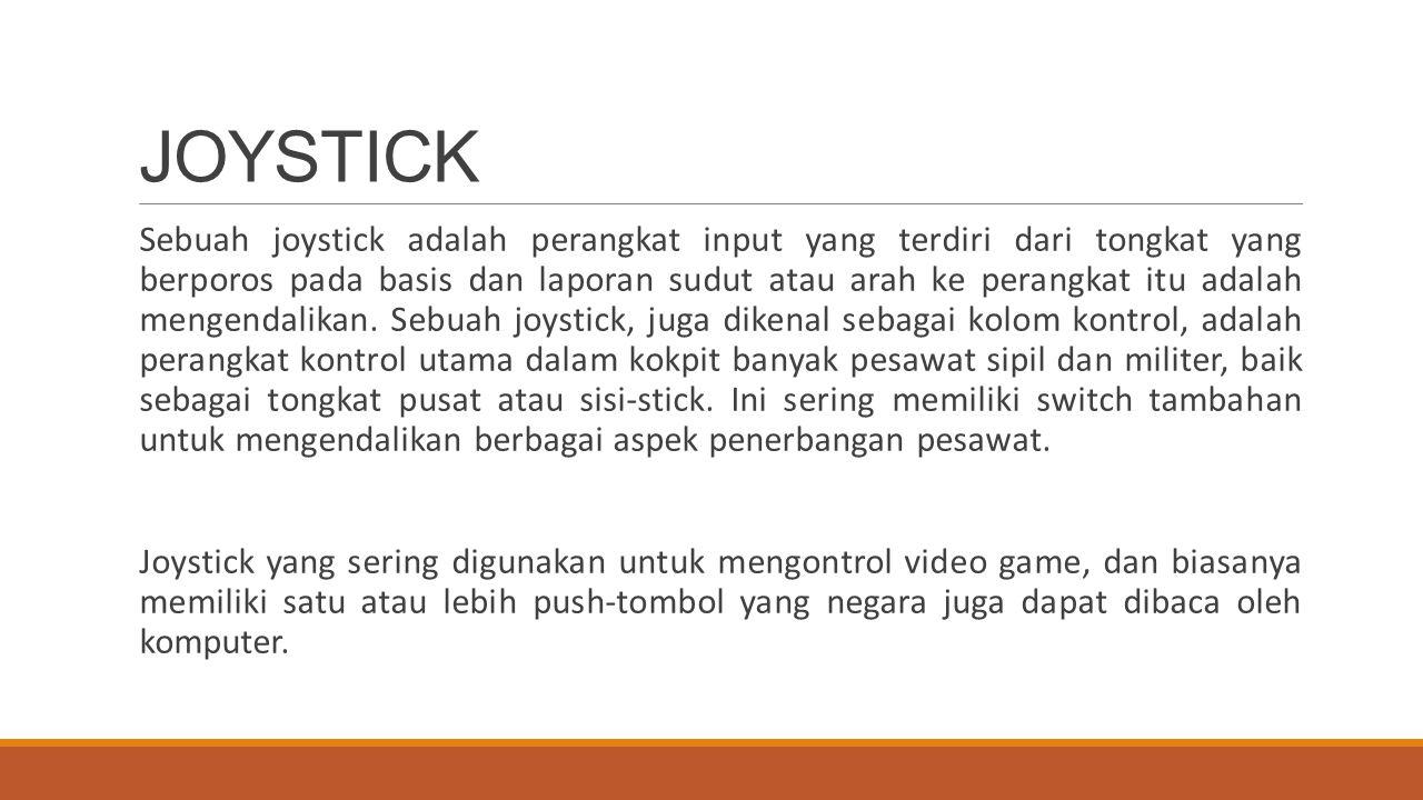 Sebuah joystick adalah perangkat input yang terdiri dari tongkat yang berporos pada basis dan laporan sudut atau arah ke perangkat itu adalah mengenda