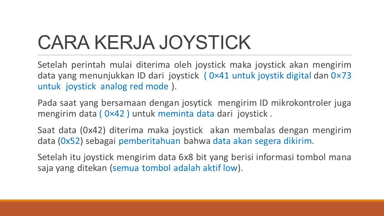 CARA KERJA JOYSTICK Setelah perintah mulai diterima oleh joystick maka joystick akan mengirim data yang menunjukkan ID dari joystick ( 0×41 untuk joys