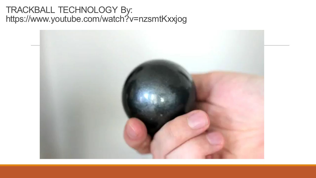 TRACKBALL TECHNOLOGY By: https://www.youtube.com/watch?v=nzsmtKxxjog