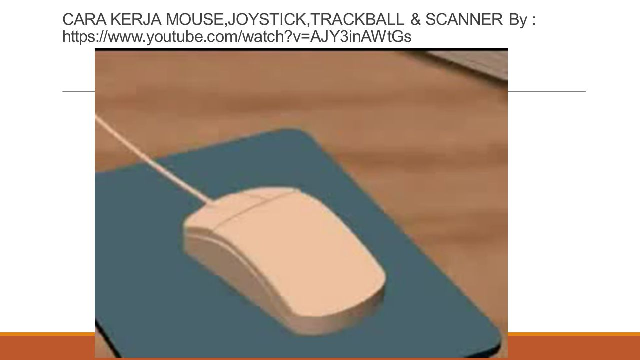 CARA KERJA MOUSE,JOYSTICK,TRACKBALL & SCANNER By : https://www.youtube.com/watch?v=AJY3inAWtGs
