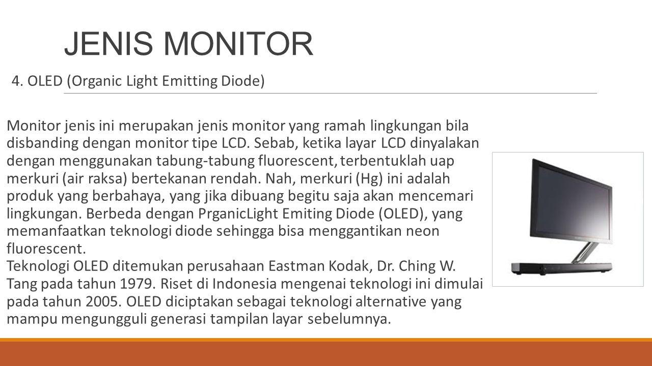 JENIS MONITOR 4. OLED (Organic Light Emitting Diode) Monitor jenis ini merupakan jenis monitor yang ramah lingkungan bila disbanding dengan monitor ti