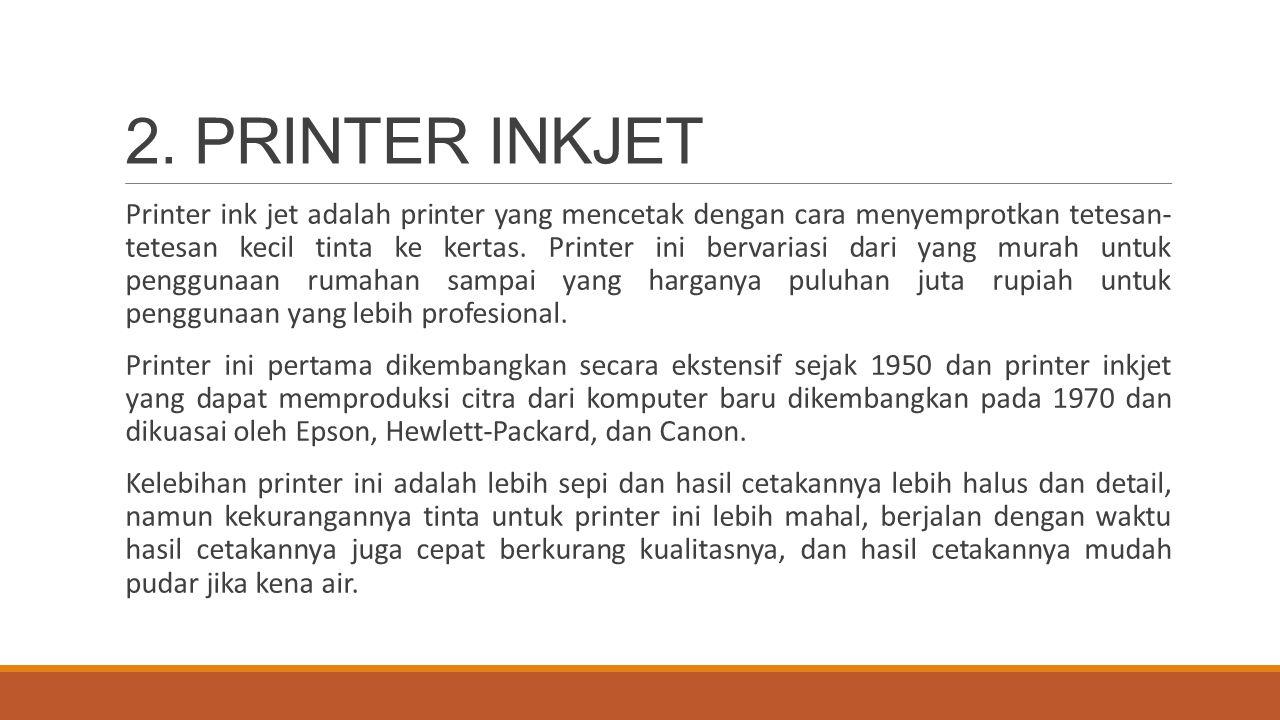 2. PRINTER INKJET Printer ink jet adalah printer yang mencetak dengan cara menyemprotkan tetesan- tetesan kecil tinta ke kertas. Printer ini bervarias