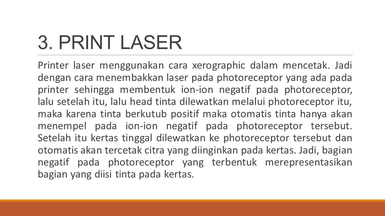 3. PRINT LASER Printer laser menggunakan cara xerographic dalam mencetak. Jadi dengan cara menembakkan laser pada photoreceptor yang ada pada printer