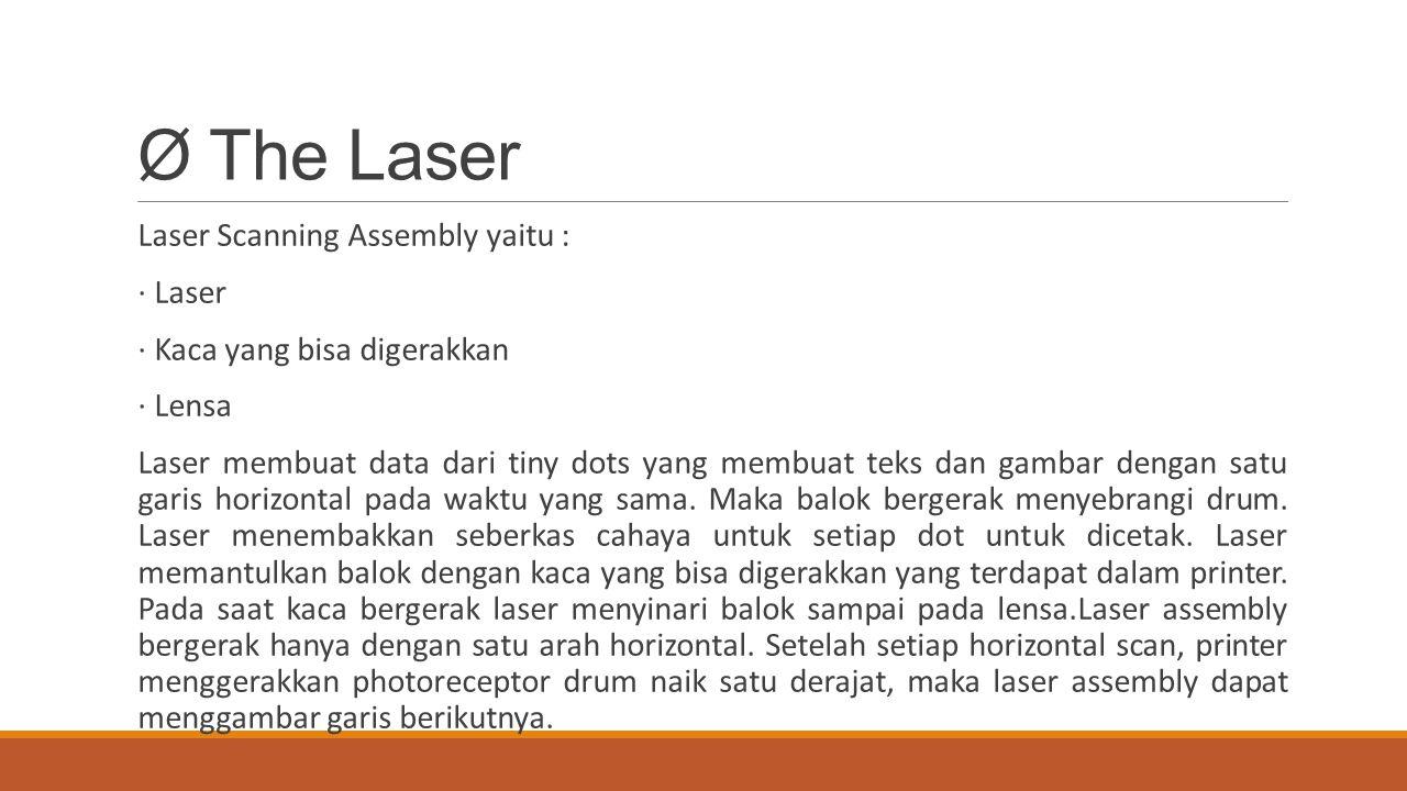 Ø The Laser Laser Scanning Assembly yaitu : · Laser · Kaca yang bisa digerakkan · Lensa Laser membuat data dari tiny dots yang membuat teks dan gambar