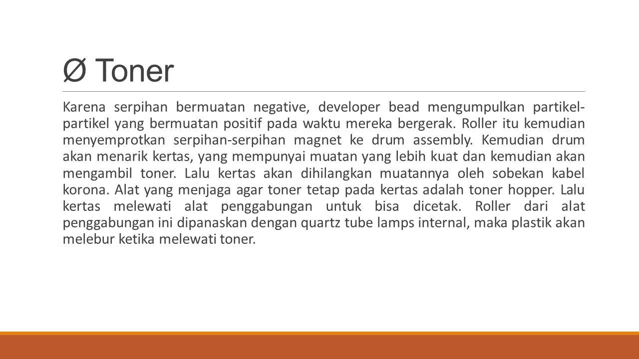 Ø Toner Karena serpihan bermuatan negative, developer bead mengumpulkan partikel- partikel yang bermuatan positif pada waktu mereka bergerak. Roller i