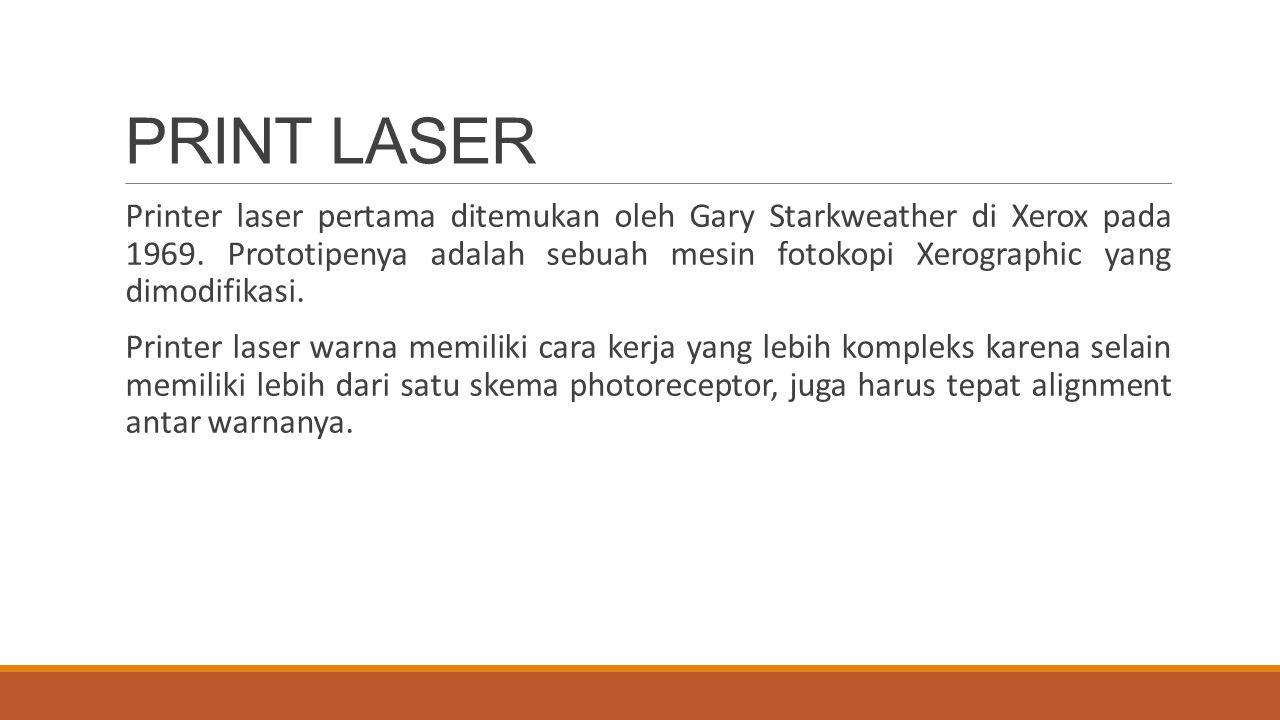 PRINT LASER Printer laser pertama ditemukan oleh Gary Starkweather di Xerox pada 1969. Prototipenya adalah sebuah mesin fotokopi Xerographic yang dimo