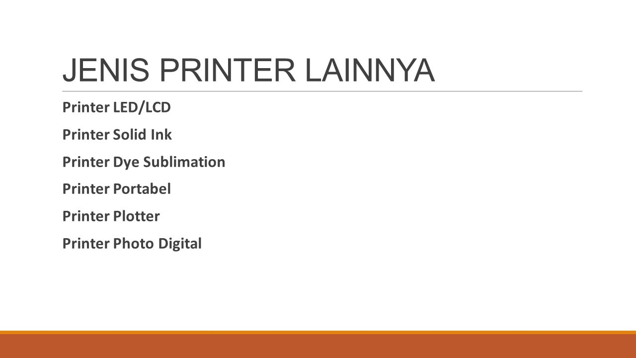 JENIS PRINTER LAINNYA Printer LED/LCD Printer Solid Ink Printer Dye Sublimation Printer Portabel Printer Plotter Printer Photo Digital