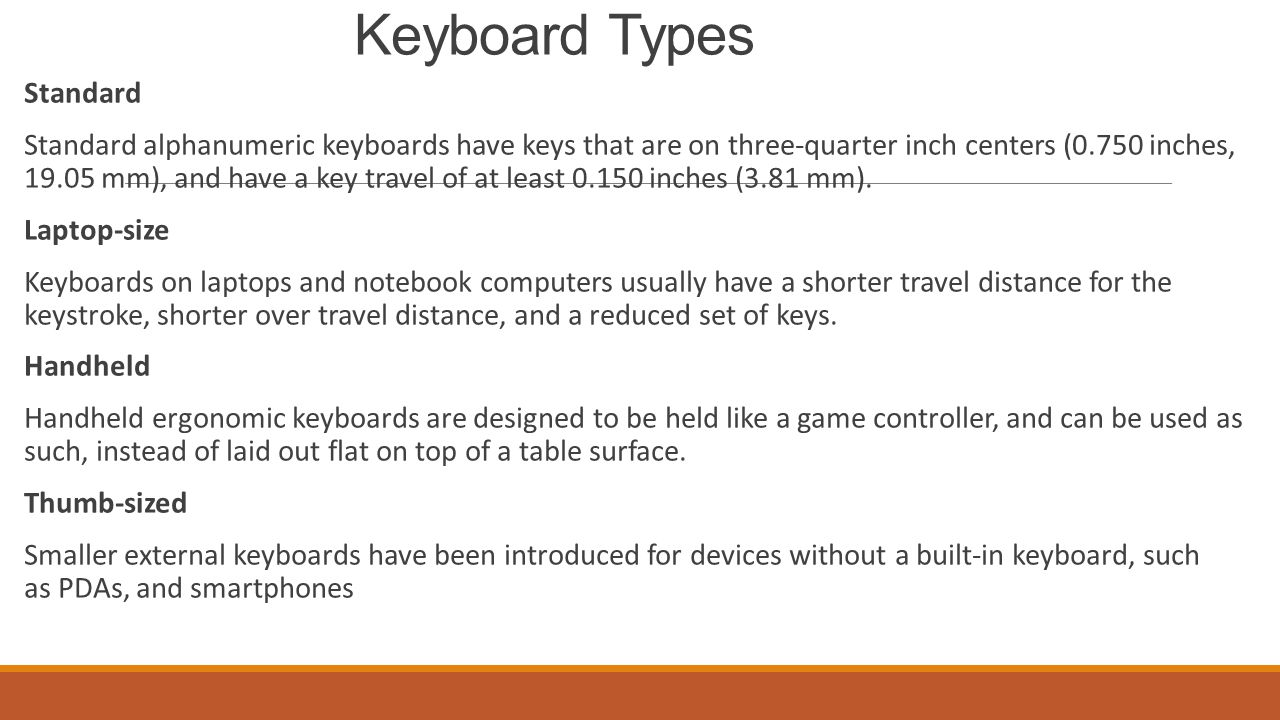 Keyboard Types Standard Standard alphanumeric keyboards have keys that are on three-quarter inch centers (0.750 inches, 19.05 mm), and have a key trav