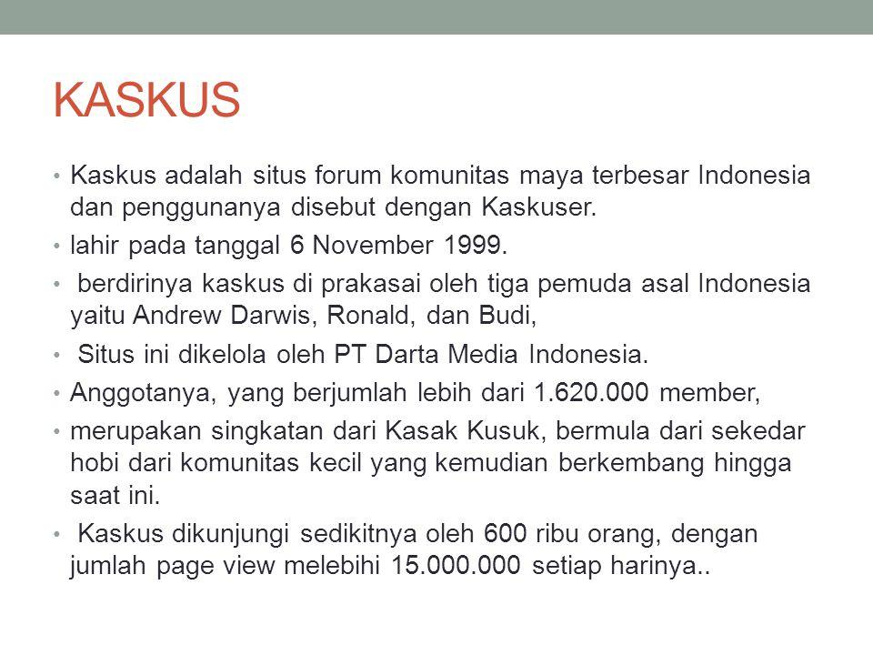 KASKUS Kaskus adalah situs forum komunitas maya terbesar Indonesia dan penggunanya disebut dengan Kaskuser.