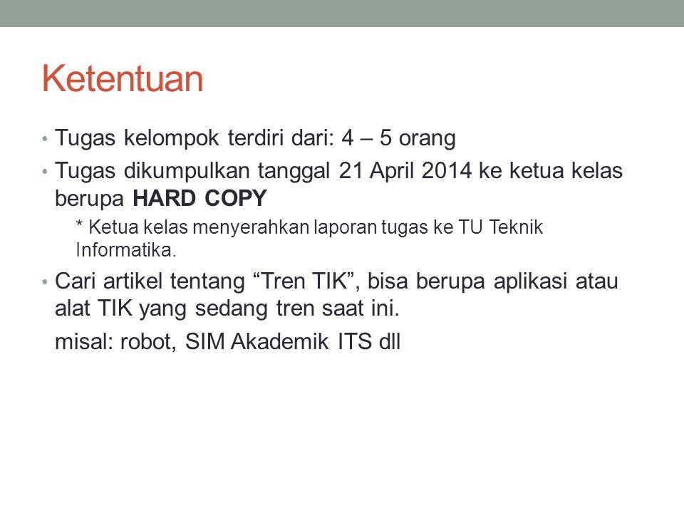 Ketentuan Tugas kelompok terdiri dari: 4 – 5 orang Tugas dikumpulkan tanggal 21 April 2014 ke ketua kelas berupa HARD COPY * Ketua kelas menyerahkan laporan tugas ke TU Teknik Informatika.