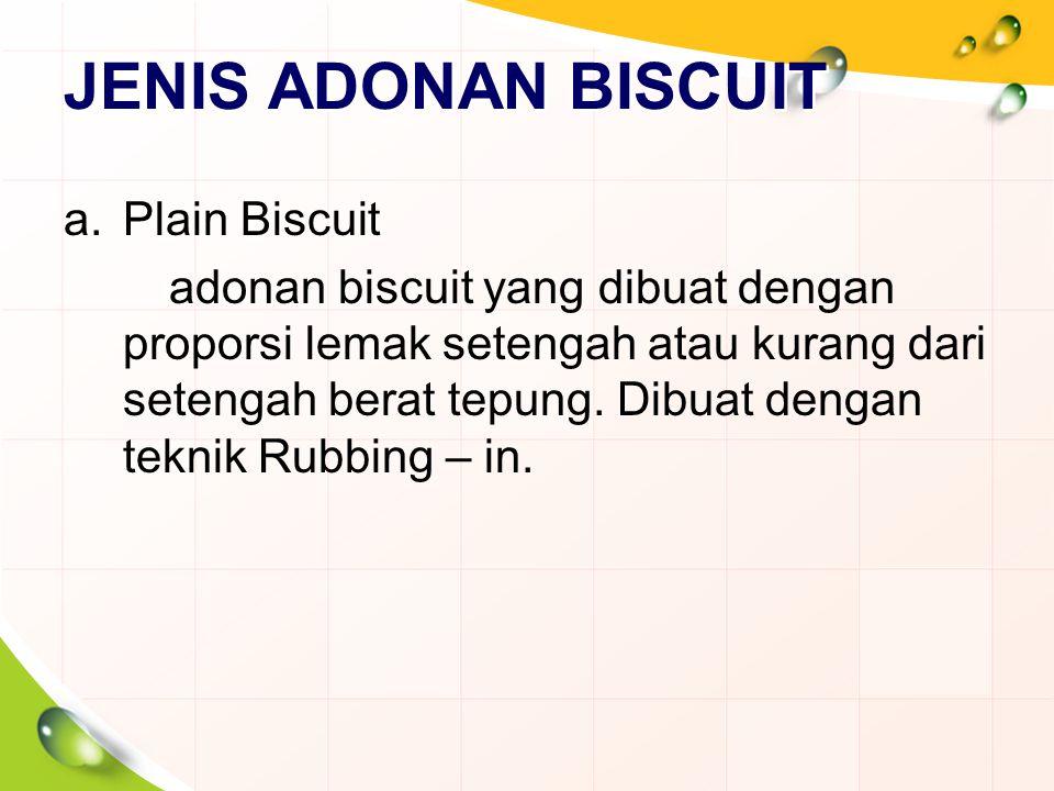 JENIS ADONAN BISCUIT a.Plain Biscuit adonan biscuit yang dibuat dengan proporsi lemak setengah atau kurang dari setengah berat tepung. Dibuat dengan t