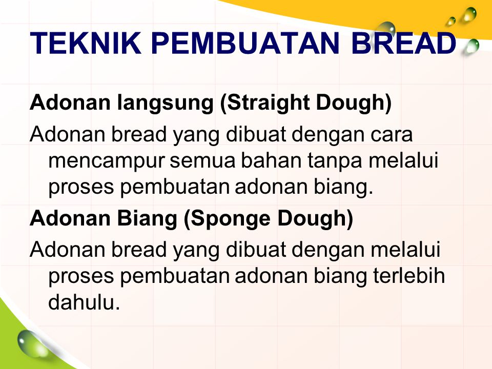 TEKNIK PEMBUATAN BREAD Adonan langsung (Straight Dough) Adonan bread yang dibuat dengan cara mencampur semua bahan tanpa melalui proses pembuatan adon