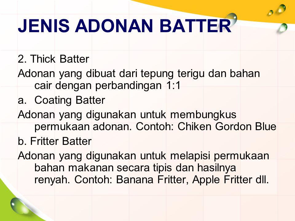 JENIS ADONAN BATTER 2. Thick Batter Adonan yang dibuat dari tepung terigu dan bahan cair dengan perbandingan 1:1 a.Coating Batter Adonan yang digunaka