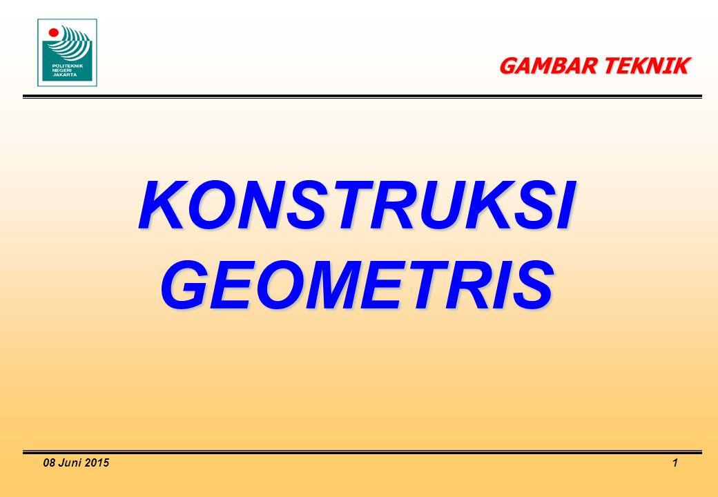 08 Juni 2015 1 KONSTRUKSI GEOMETRIS GAMBAR TEKNIK