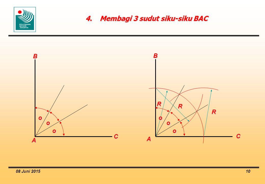 08 Juni 2015 10 4.Membagi 3 sudut siku-siku BAC A B C o o o R R R A B C o o o