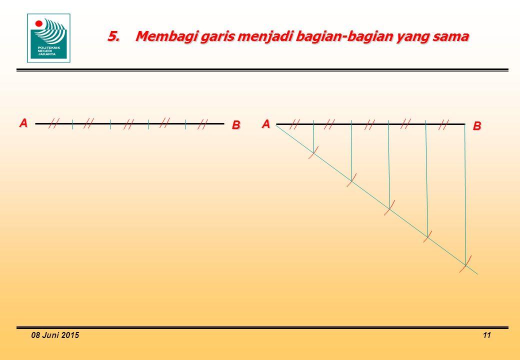 08 Juni 2015 11 5.Membagi garis menjadi bagian-bagian yang sama A B A B