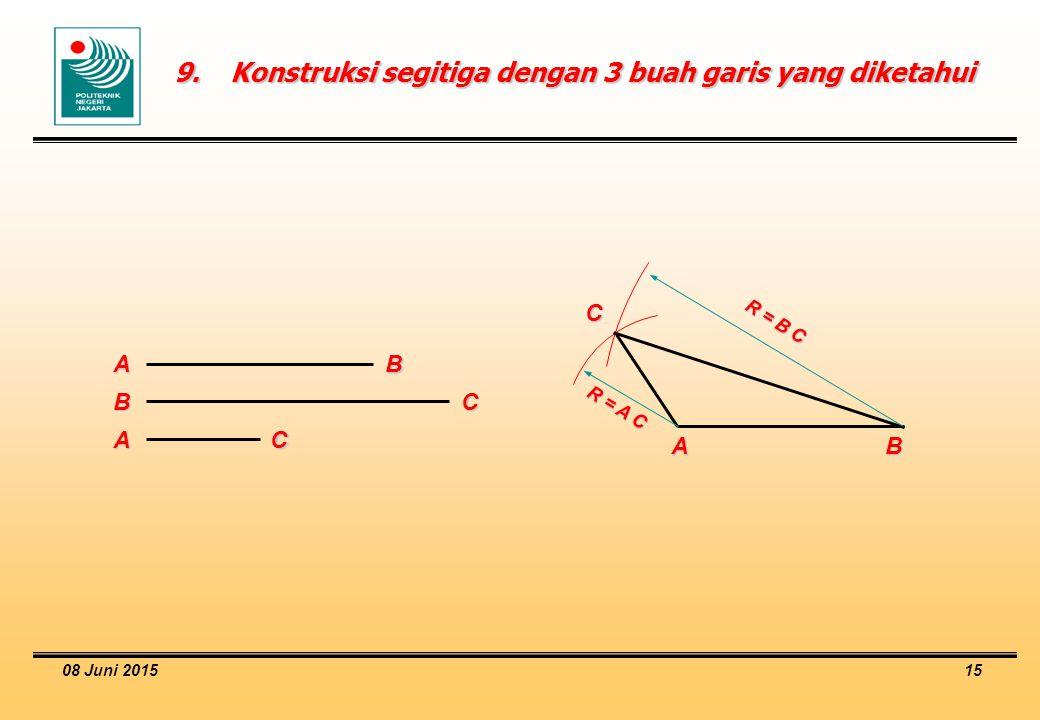 08 Juni 2015 15 9.Konstruksi segitiga dengan 3 buah garis yang diketahui A B B C A C A B C R = A C R = B C