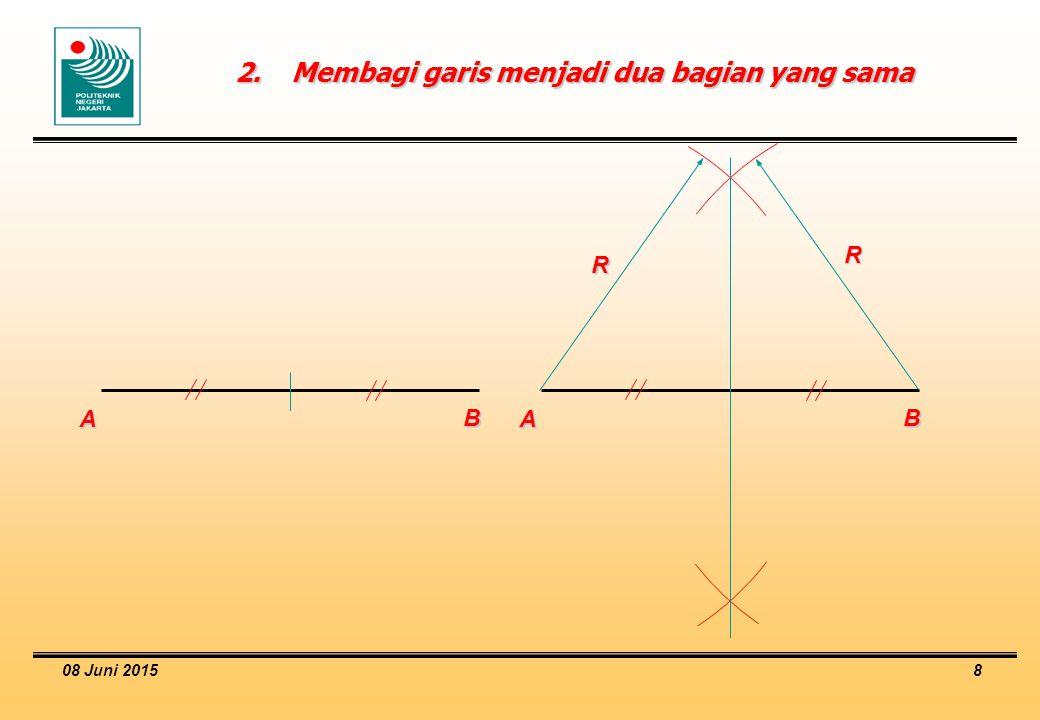 08 Juni 2015 8 2.Membagi garis menjadi dua bagian yang sama A B R R A B