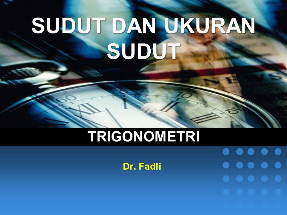 TRIGONOMETRI Dr. Fadli SUDUT DAN UKURAN SUDUT