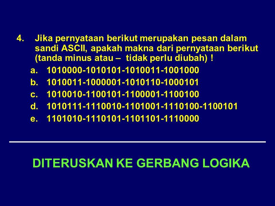 4. Jika pernyataan berikut merupakan pesan dalam sandi ASCII, apakah makna dari pernyataan berikut (tanda minus atau – tidak perlu diubah) ! a.1010000
