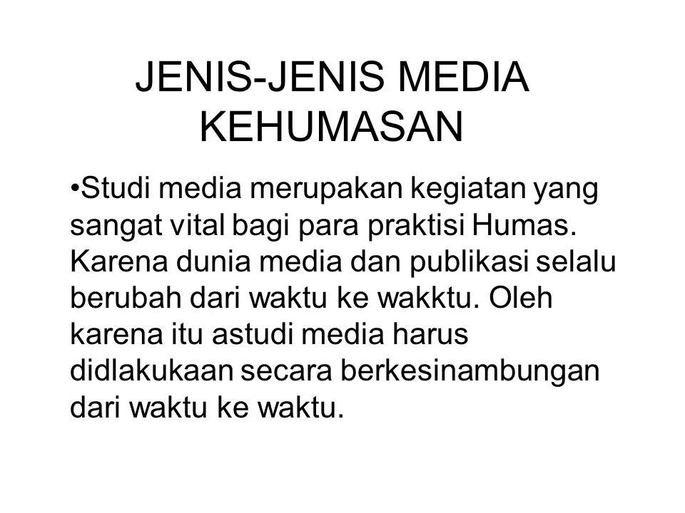 JENIS-JENIS MEDIA KEHUMASAN Studi media merupakan kegiatan yang sangat vital bagi para praktisi Humas.