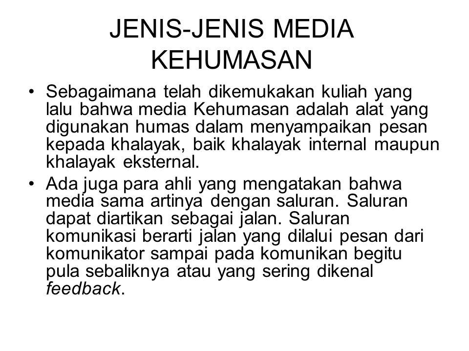 JENIS-JENIS MEDIA KEHUMASAN Sebagaimana telah dikemukakan kuliah yang lalu bahwa media Kehumasan adalah alat yang digunakan humas dalam menyampaikan pesan kepada khalayak, baik khalayak internal maupun khalayak eksternal.
