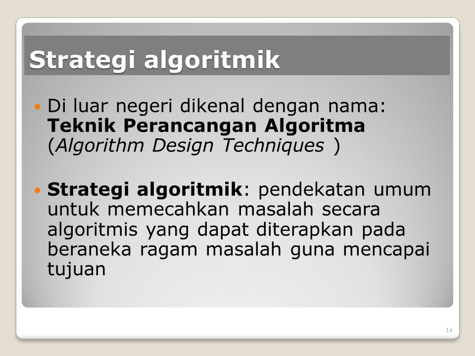 Strategi algoritmik Di luar negeri dikenal dengan nama: Teknik Perancangan Algoritma (Algorithm Design Techniques ) Strategi algoritmik: pendekatan um