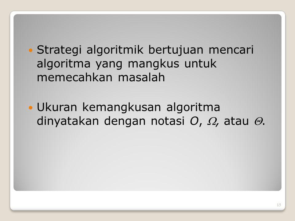 Strategi algoritmik bertujuan mencari algoritma yang mangkus untuk memecahkan masalah Ukuran kemangkusan algoritma dinyatakan dengan notasi O, , atau